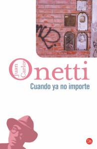Cuando ya no importe - Onetti